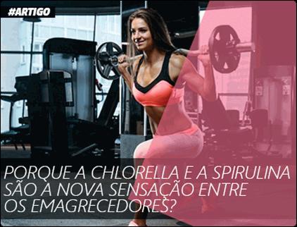 Porque a Chlorella e a Spirulina são a nova sensação entre os emagrecedores?